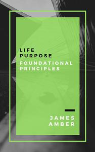 Life Purpose: Foundational Principles