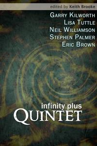 Infinity Plus: Quintet - : stories by Garry Kilworth, Lisa Tuttle, Neil Williamson, Stephen Palmer and Eric Brown