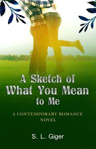 A Sketch of What You Mean To Me: A Contemporary Cancer Romance Novel