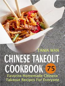 Chinese Takeout Cookbook: 75 Favorite Homemade Chinese Takeout Recipes For Everyone