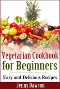Vegetarian Cookbook for Beginners: Easy and Delicious Recipes
