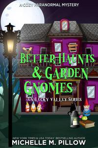 Better Haunts and Garden Gnomes: A Cozy Paranormal Mystery