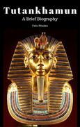 Tutankhamun:  A Brief Biography