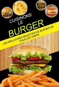 Cuisinons le burger: Les Meilleures Recettes de Burger de tous les temps