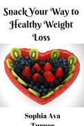 Snack Your Way to Healthy Weight Loss