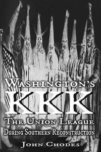 Washington's KKK: The Union League during Southern Reconstruction