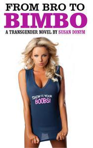 From Bro to Bimbo: A Transgender Novel