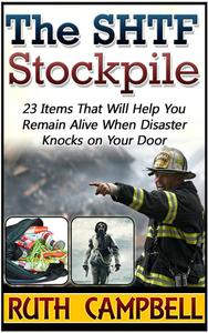 The Shtf Stockpile: 23 Items That Will Help You Remain Alive When Disaster Knocks on Your Door