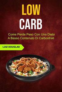 Low Carb: Come Perde Peso Con Una Dieta A Basso Contenuto Di Carboidrati