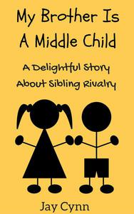 My Brother Is A Middle Child - A Delightful Story On Sibling Rivalry