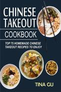 Chinese Takeout Cookbook:Top 75 Homemade Chinese Takeout Recipes To Enjoy