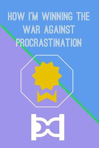 How I'm Winning The War Against Procrastination