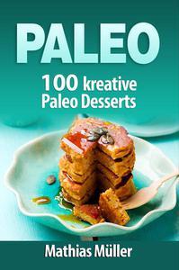 Paleo: 100 kreative Paleo Desserts