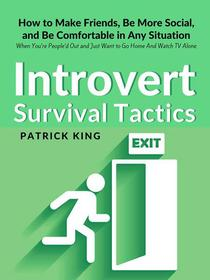 Introvert Survival Tactics: How to Make Friends, Be More Social, and Be Comfortable In Any Situation (When You're People'd Out and Just Want to Go Home And Watch TV Alone)