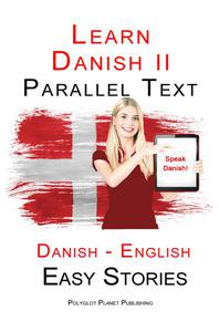 Learn Danish II - Parallel Text - Easy Stories (Danish - English)