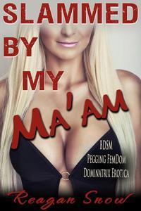 Slammed by My Ma'am - BDSM Pegging FemDom Dominatrix Erotica