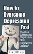 How to Overcome Depression Fast - The Most Effective Self-Help Book to Cure Depression Naturally
