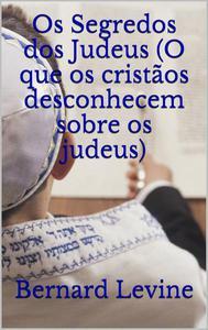 Os Segredos dos Judeus (O que os cristãos desconhecem sobre os judeus)