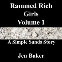 Rammed Rich Girls 1 A Simple Sands Story