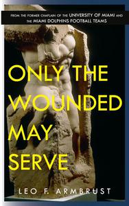 Only The Wounded May Serve