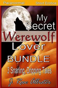 My Secret Werewolf Lover Bundle: 3 Snarling, Dripping Tales