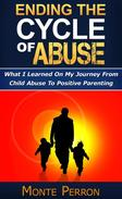 Ending The Cycle Of Abuse: What I Learned On My Journey From Child Abuse To Positive Parenting