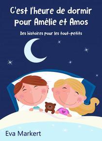 C'est l'heure de dormir pour Amélie et Amos - Des histoires pour les tout-petits