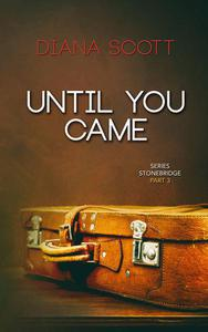 Until you came