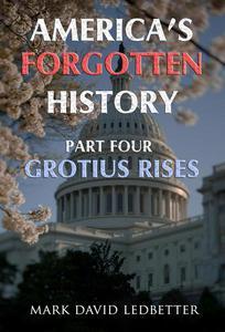 America's Forgotten History, Part Four: Grotius Rises