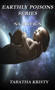 Earthly Poisons Series -Book 1 Nazi Reign