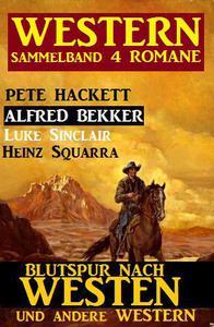 Western Sammelband 4 Romane – Blutspur nach Westen und andere Western