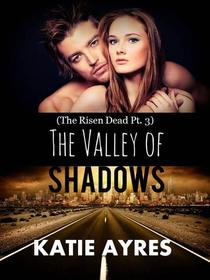 The Valley of Shadows (The Risen Dead Pt. 3) (Zombie Romance)