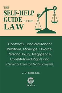 The Self-Help Guide to the Law: Contracts, Landlord-Tenant Relations, Marriage, Divorce, Personal Injury, Negligence, Constitutional Rights and Criminal Law for Non-Law