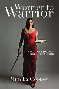 Worrier to Warrior: A Mother's Journey from Fear to Faith