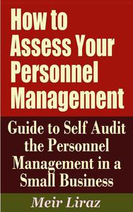 How to Assess Your Personnel Management: Guide to Self Audit the Personnel Management in a Small Business