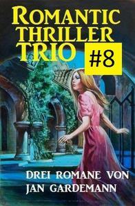 Romantic Thriller Trio #8: Drei Romane