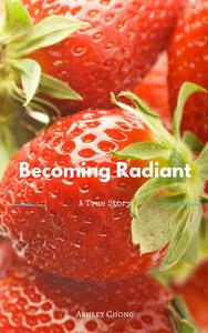 Becoming Radiant: A True Story