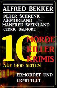 10 Morde, 10 Killer - 10 Krimis auf 1400 Seiten: Ermordet und ermittelt