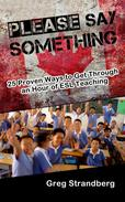 Please Say Something! 25 Proven Ways to Get Through an Hour of ESL Teaching