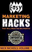 Easy Marketing Hacks That Will Make You Big Profits! Volume 1