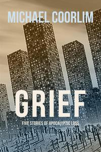 Grief: Five Stories of Apocalyptic Loss