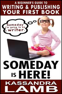 Someday is Here! A Beginner's Guide to Writing and Publishing  Your First Book