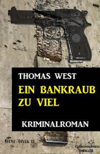 Ein Bankraub zu viel: Kriminalroman