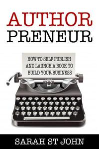 Authorpreneur: How to Self Publish and Launch a Book to Build Your Business