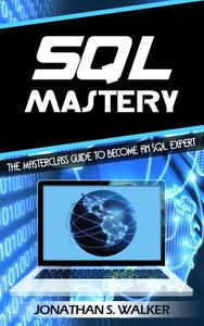 Sql Mastery: The Masterclass Guide to Become an SQL ExpertMaster The SQL Programming Language In This Ultimate Guide Today!