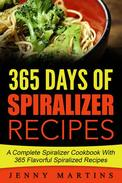 Spiralizer: 365 Days Of Spiralizer Recipes: A Complete Spiralizer Cookbook With 365 Flavorful Spiralized Recipes
