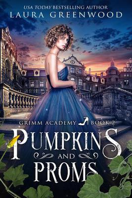 Pumpkins and Proms Grimm Academy Academy fantasy fairy tale laura greenwood Cinderella