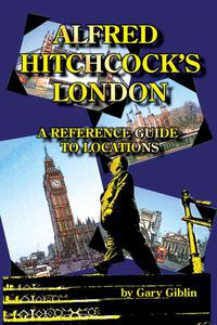Alfred Hitchcock's London: A Reference Guide to Locations