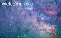 Welcome to a New Earth: What Will Really Happen in the Future of the World