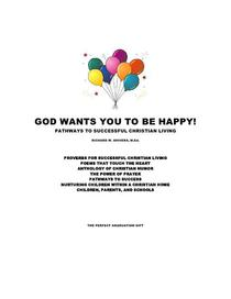 God Wants You To Be Happy! - Pathways to Successful Christian Living